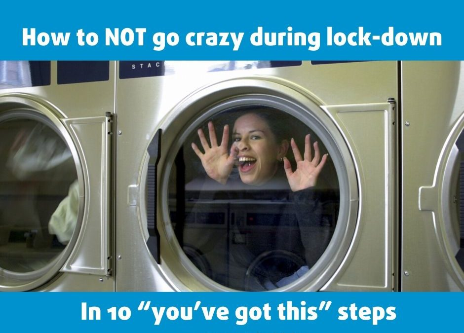 How to NOT go crazy during lock-down