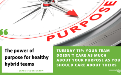 Tuesday Tip: Your Team Doesn't Care as Much About Your Purpose as You Should Care About Theirs