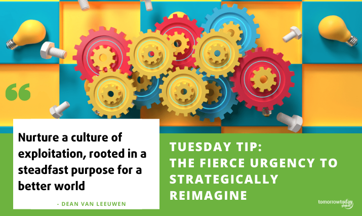 Tuesday Tip: The Fierce Urgency to Strategically ReImagine