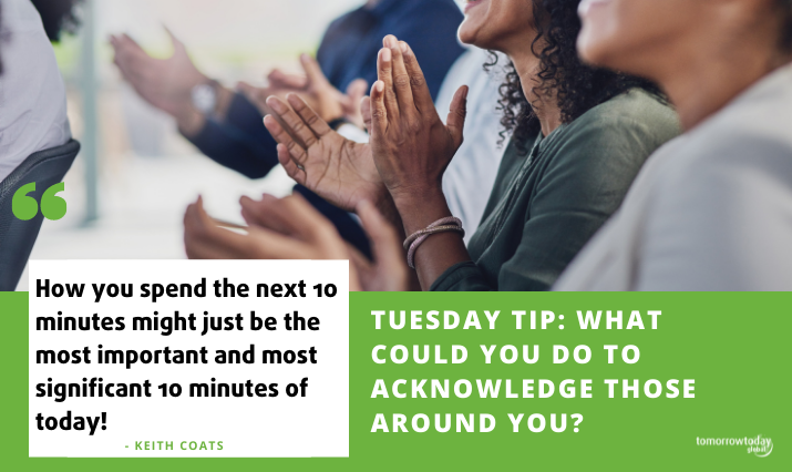 Tuesday Tip: What Could You Do to Acknowledge Those Around You?