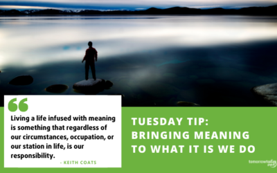 Tuesday Tip: Bringing Meaning to What it is We Do