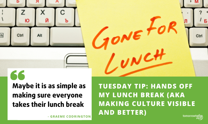 Tuesday Tip: Hands off my lunch break (AKA making culture visible and better)