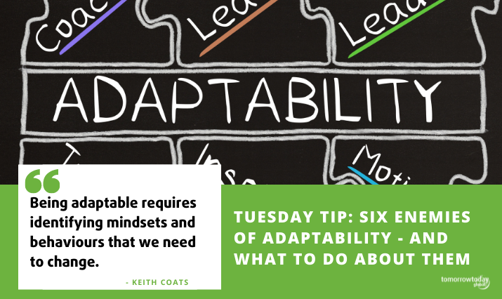 Tuesday Tip: Six Enemies of Adaptability – and What to Do About Them