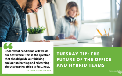 Tuesday Tip: The Future of the Office and Hybrid Teams