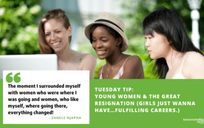 Tuesday Tip: Young Women & the Great Resignation (Girls just wanna have…fulfilling careers.)