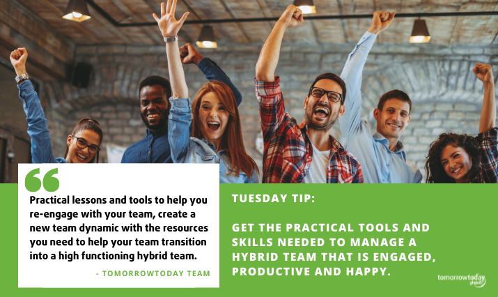 Tuesday Tip: Get the Practical Tools and Skills Needed to Manage a Hybrid Team that is Engaged, Productive and Happy.