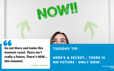 Tuesday Tip: Here's a Secret… There is No Future – only NOW.